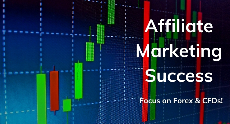 Affiliate Marketing Success, Focus on Forex and CFDs