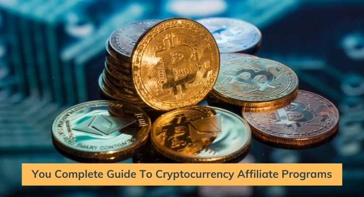 You Complete Guide To Cryptocurrency Affiliate Programs