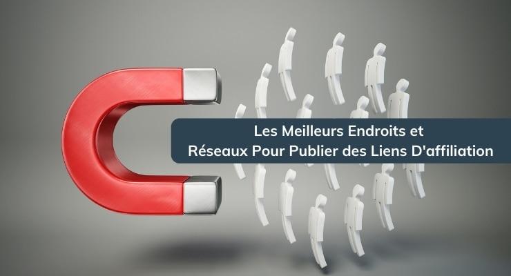 Les Meilleurs Endroits et Réseaux Pour Publier des Liens D'affiliation.