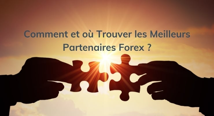 Comment et où Trouver les Meilleurs Partenaires Forex ?