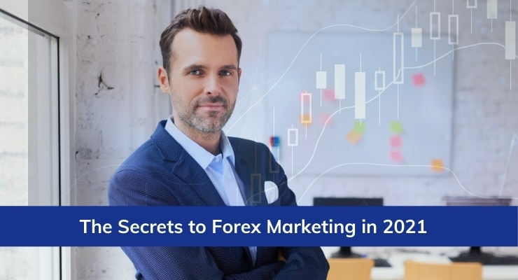 The Secrets to Forex Marketing 2021